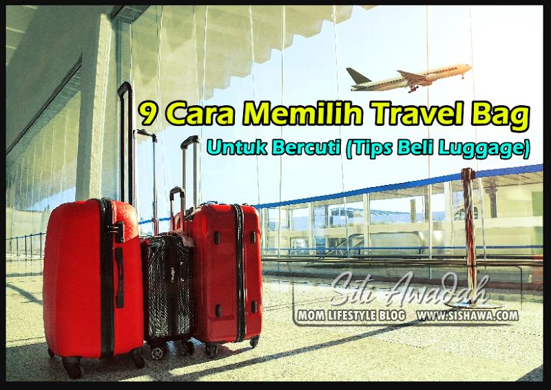 9 Cara Memilih Travel Bag Yang Betul Untuk Bercuti (Tips Beli Luggage)
