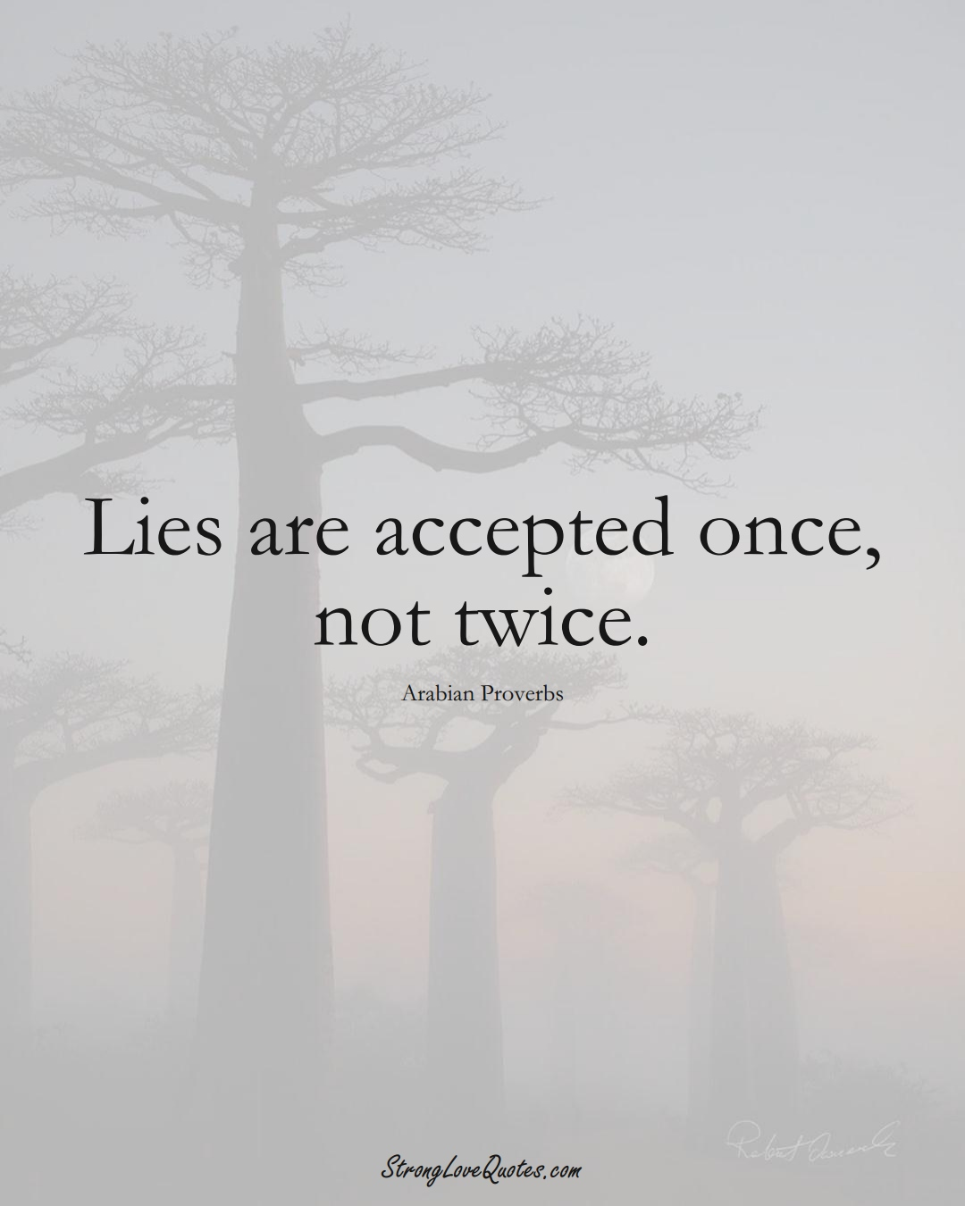 Lies are accepted once, not twice. (Arabian Sayings);  #aVarietyofCulturesSayings