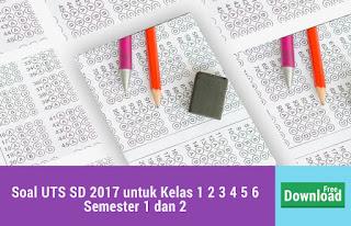 Soal UTS SD 2017 untuk Kelas 1 2 3 4 5 6 Semester 1 dan 2