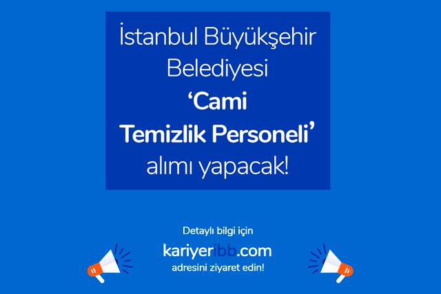İstanbul Büyükşehir Belediyesi cami temizlik personeli alımı yapacak. İBB temizlik personeli iş ilanına kimler başvurabilir? İBB iş ilanları kariyeribb.com'da!