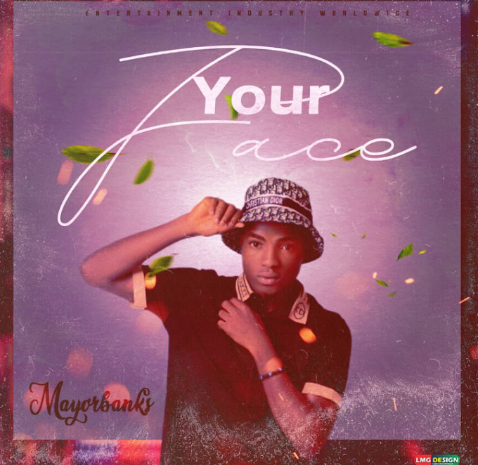[Music] mayorbanks - your face