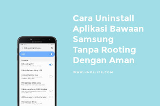 Cara Uninstall Aplikasi Bawaan Samsung Tanpa Root Dengan Aman