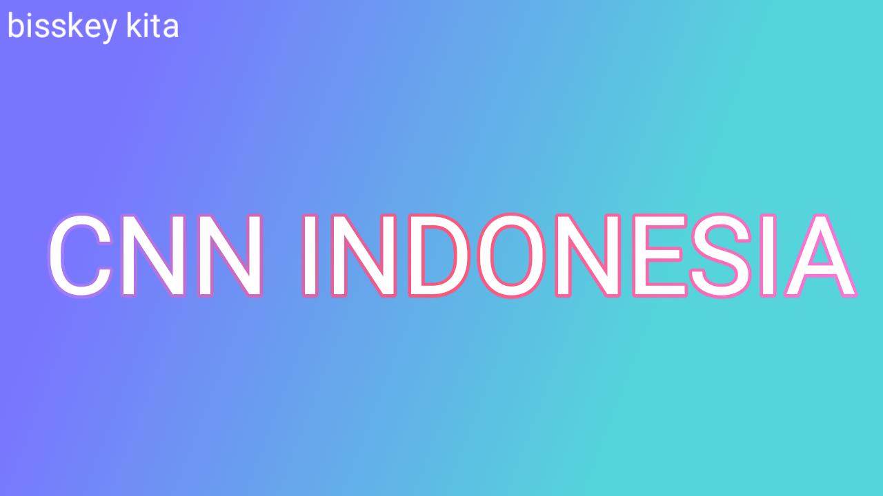 Bisskey CNN INDONESIA HD Terbaru Hari ini