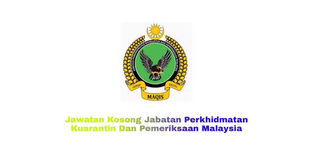 Jawatan Kosong Jabatan Perkhidmatan Kuarantin Dan Pemeriksaan Malaysia (MAQIS) 2021