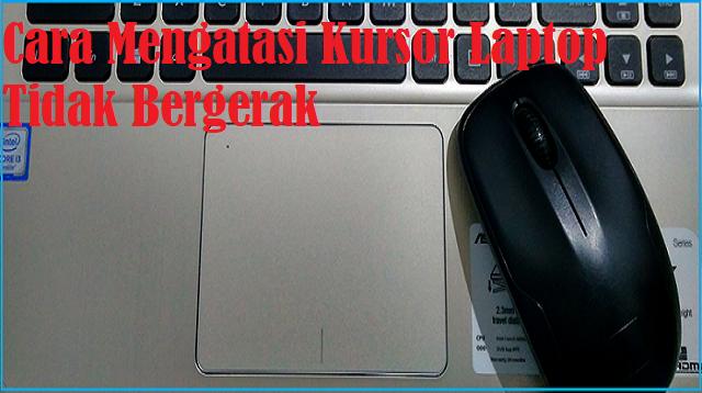 Cara Mengatasi Kursor Laptop Tidak Bergerak