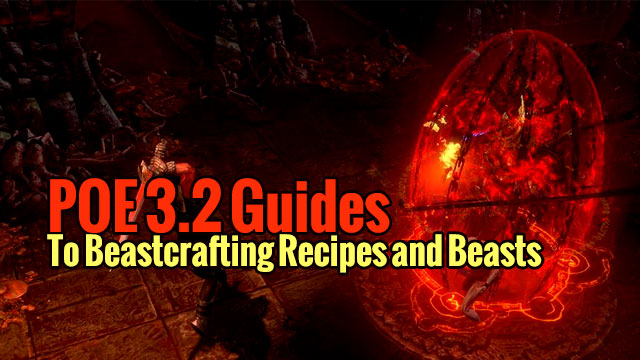 POE 3 2 Guides to Beastcrafting Recipes and Beasts