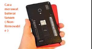cara merawat baterai jenis tanam atau non removable supaya awet