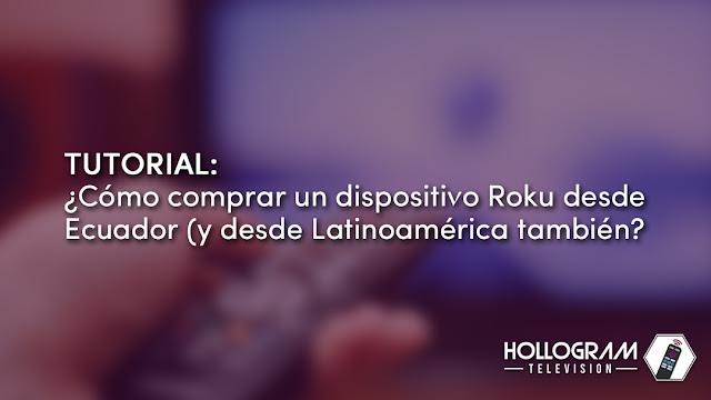Tutorial: ¿Cómo comprar un dispositivo Roku desde Ecuador (y desde Latinoamérica también)?