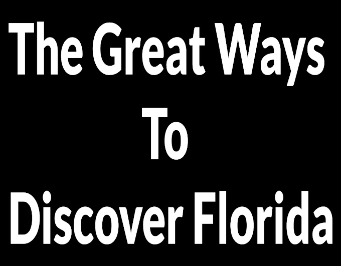 The Great Ways To Discover Florida