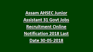 Assam AHSEC Junior Assistant 31 Govt Jobs Online Recruitment Notification 2018