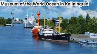 Museum of the World Ocean in Kaliningrad