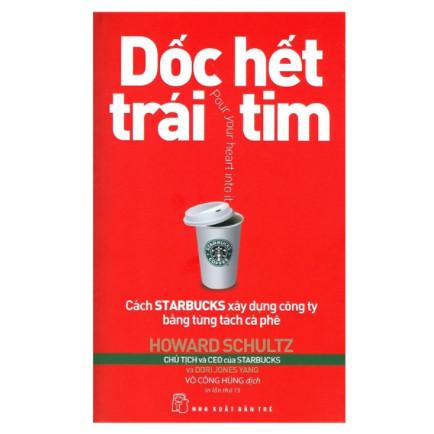 Dốc Hết Trái Tim - Cách Starbucks Xây Dựng Công Ty Bằng Từng Tách Cà Phê (Tái Bản 2018) ebook PDF EPUB AWZ3 PRC MOBI