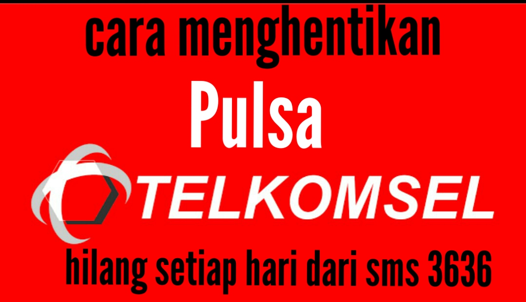 Cara Menghentikan SMS Dari 3636 Telkomsel Yang Menyedot Pulsa