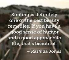 """""""Smiling is definitely one of the best beauty remedies. If you have a good sense of humor and a good approach to life, that's beautiful.""""– Rashida Jones"""