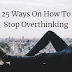 25 Ways On How To Stop Overthinking