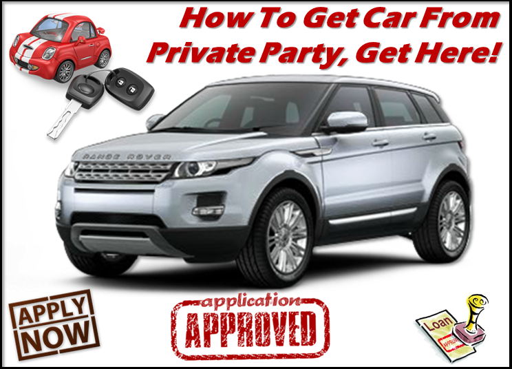 how to get a private party car loan private party auto loan how to get car from private party. Black Bedroom Furniture Sets. Home Design Ideas