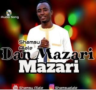 Shamsu Alale -Dan Mazari Mazari
