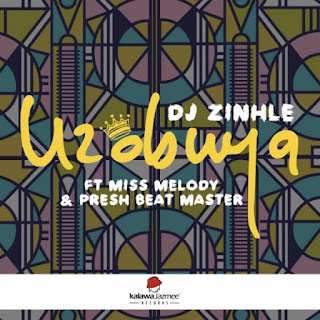 DJ Zinhle – Uzobuya (feat. Miss Melody & Presh Beat Master)