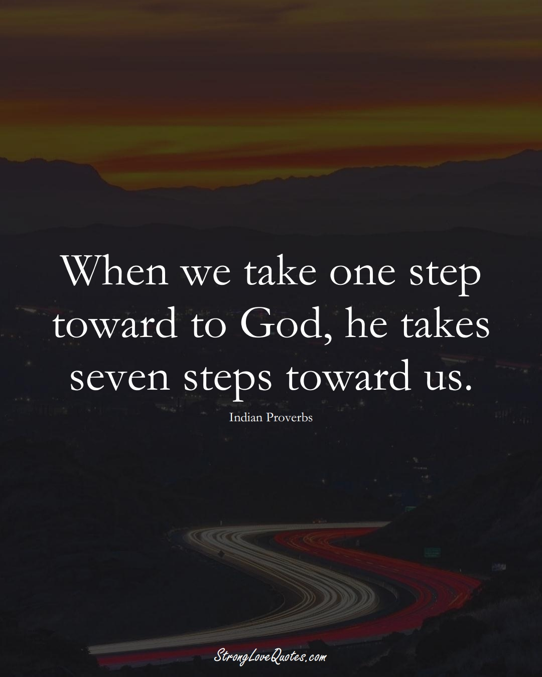 When we take one step toward to God, he takes seven steps toward us. (Indian Sayings);  #AsianSayings