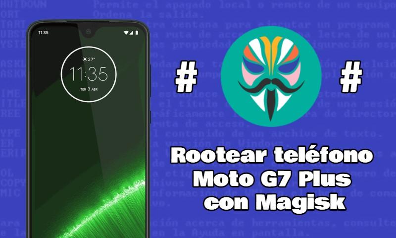 Rootear teléfono Moto G7 Plus con Magisk paso a paso
