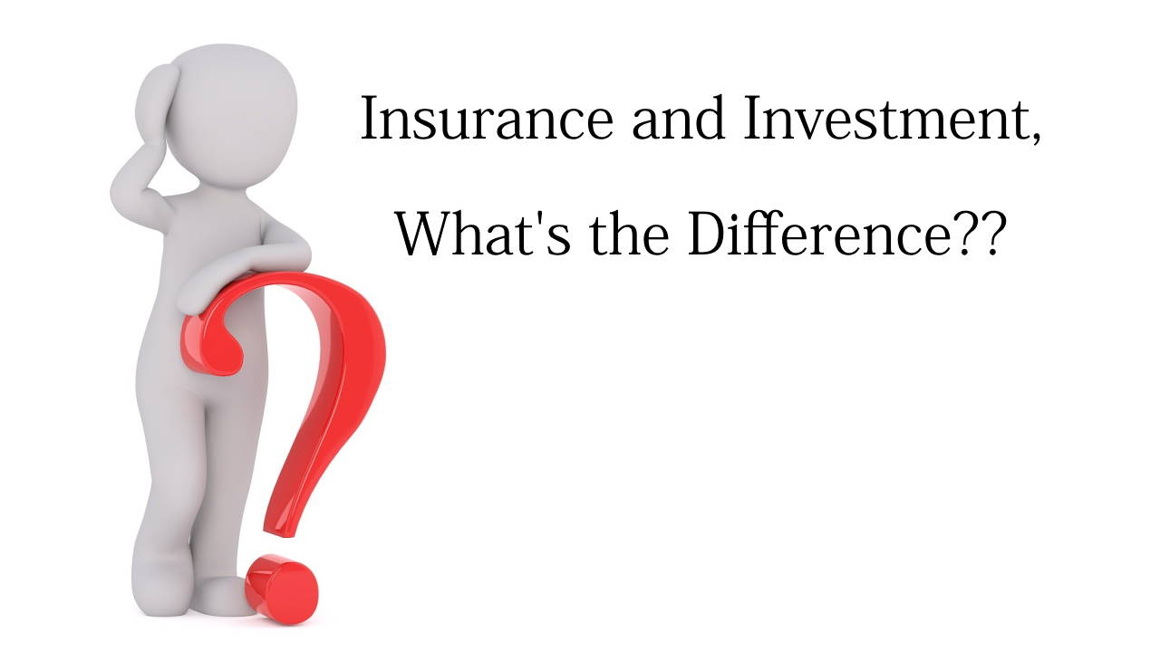Insurance and Investment, What's the Difference??