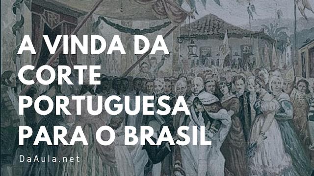 História: A Vinda Da Corte Portuguesa Para o Brasil
