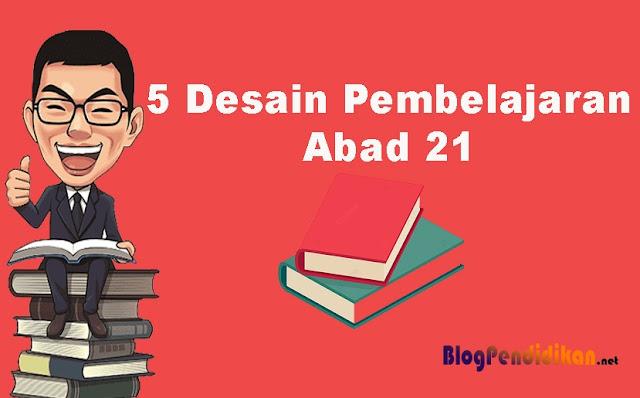 5 Desain Pembelajaran di Abad 21