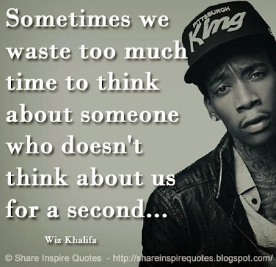 Famous Quotes About Life Changes: sometimes we waste too much time to think about someone who doesn't think about us for a second