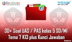 Lengkap - 30+ Contoh Soal UAS / PAS untuk kelas 5 SD/MI Tema 7 K13 plus Kunci Jawaban