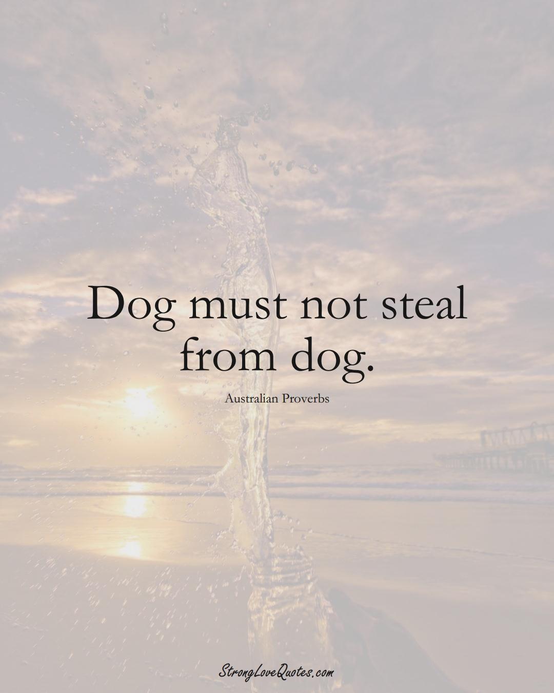 Dog must not steal from dog. (Australian Sayings);  #AustralianSayings