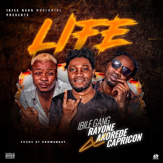[Music] Ibile Gang Ft Rayone, Capricon & Akorede Baboo – Life