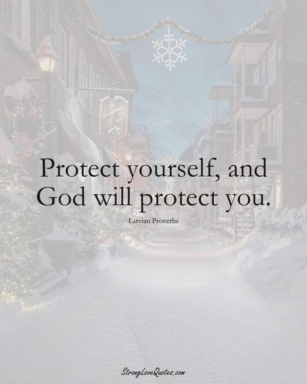 Protect yourself, and God will protect you. (Latvian Sayings);  #EuropeanSayings