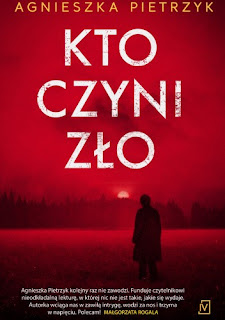 Kto czyni zło - Agnieszka Pietrzyk
