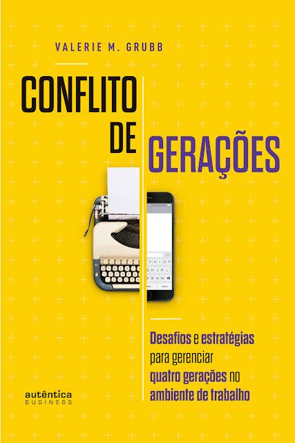 Conflito de Gerações desafios e estratégias para gerenciar quatro gerações no ambiente de trabalho - Valerie M. Grubb