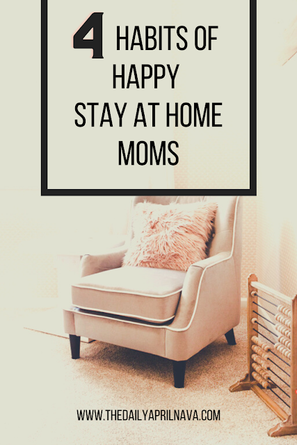 4 Habits of Happy Stay At Home Moms - TheDailyAprilnAva