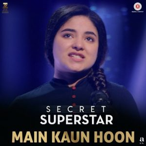 Main Kaun Hoon - Secret Superstar Song Download