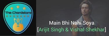 MAIN BHI NAHI SOYA Guitar Chords by | [Arijit Singh & Vishal-Shekhar] SOTY 2