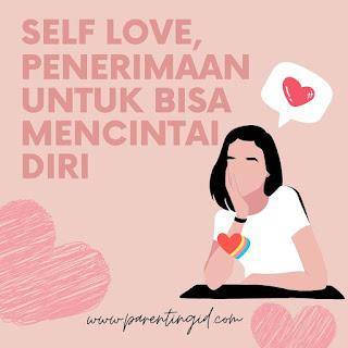 Self Love, Penerimaan Untuk Bisa Mencintai Diri
