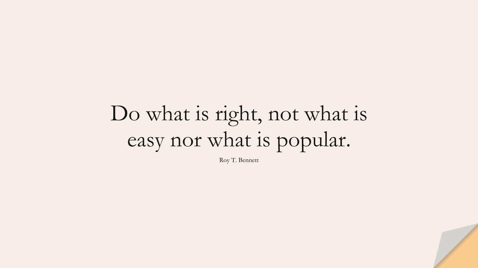 Do what is right, not what is easy nor what is popular. (Roy T. Bennett);  #PositiveQuotes