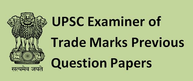 UPSC Examiner of Trade Marks Previous Question Papers and Syllabus 2019-20
