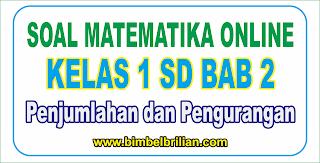 Kali ini  menyajikan latihan soall berbentuk online utk memudahkan putra Soal Online Matematika Kelas 1 SD Bab 2 Penjumlahan Dan Pengurangan - Langsung Ada Nilainya