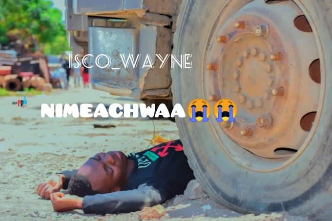 AUDIO | ISCO WAYNE - NIMEACHWA | DOWNLOAD NOW