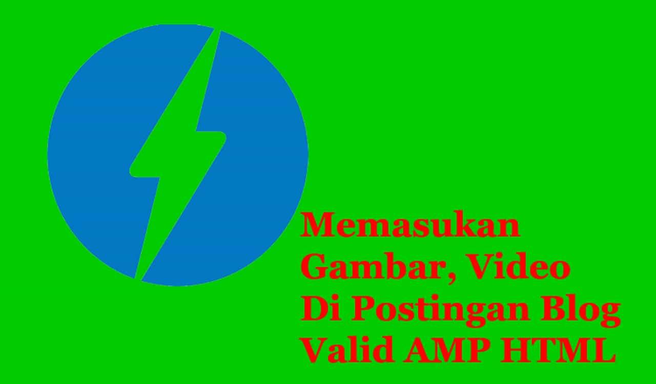 Seperti yang telah kita ketahui bahwa membuat artikel atau memasukan gambar dan video dal Posting Gambar Dan Video Valid AMP HTML