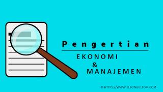 Definisi Umum Teori Ekonomi Dan Manajemen Menurut Para Ahli