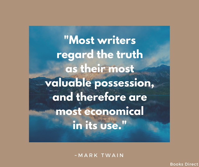 """Most writers regard the truth as their most valuable possession, and therefore are most economical in its use."" ~ Mark Twain"