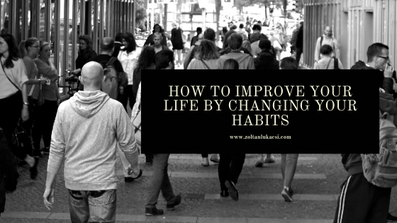 How to improve your life by changing your habits