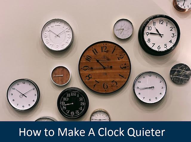 How to Make A Clock Quieter