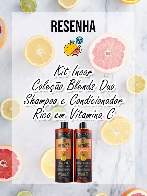 Resenha: Kit Inoar Coleção Blends Duo Shampoo e Condicionador Rico em Vitamina C