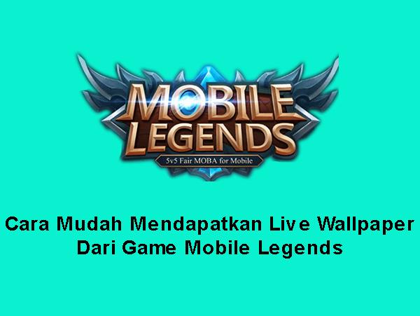 Cara Mudah Mendapatkan Live Wallpaper dari Mobile Legends