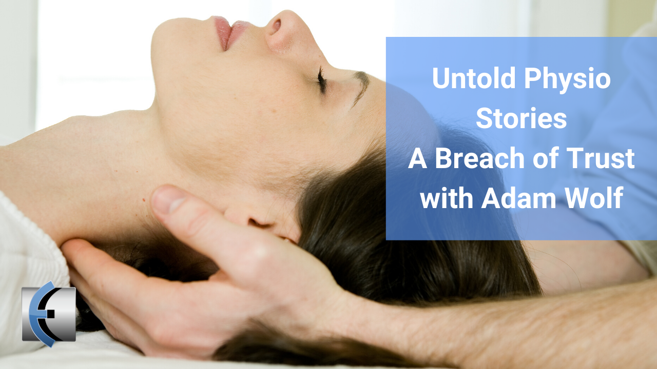 Untold Physio Stories Podcast - A Breach of Trust with Adam Wolf